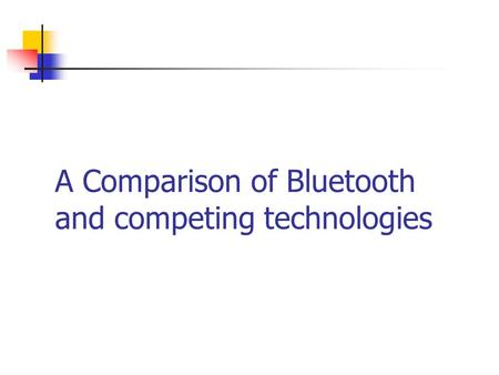 A Comparison of Bluetooth and competing technologies