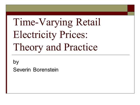 Time-Varying Retail Electricity Prices: Theory and Practice by Severin Borenstein.