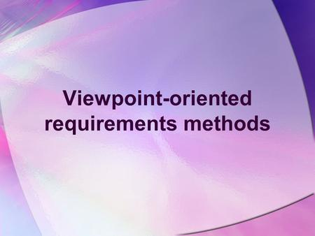 Viewpoint-oriented requirements methods. Objectives To explain the notion of viewpoints in RE To explain the notion of viewpoints in structured analysis.