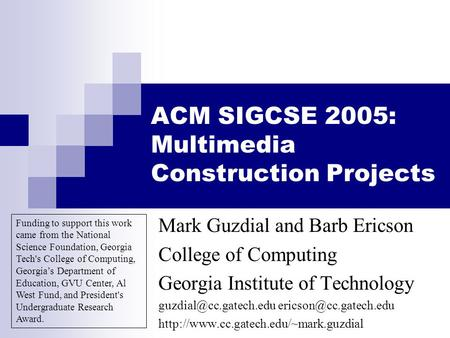 ACM SIGCSE 2005: Multimedia Construction Projects Mark Guzdial and Barb Ericson College of Computing Georgia Institute of Technology