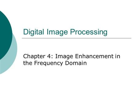 Digital Image Processing Chapter 4: Image Enhancement in the Frequency Domain.