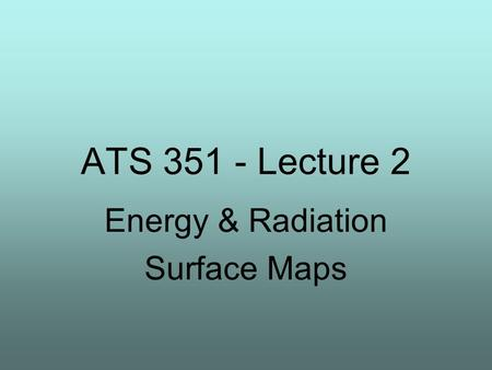 ATS 351 - Lecture 2 Energy & Radiation Surface Maps.