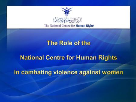 2011 Overall Objectives Contributing toward limiting Violence against Women, and fostering the role of the NCHR in combating VAW focusing on domestic.