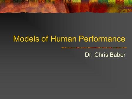 Models of Human Performance Dr. Chris Baber. 2 Objectives Introduce theory-based models for predicting human performance Introduce competence-based models.