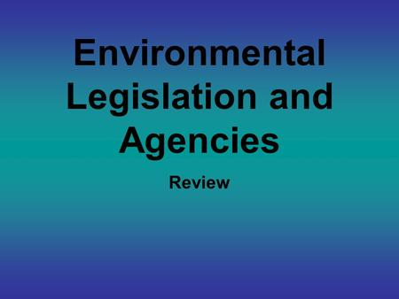 Environmental Legislation and Agencies Review. Sets a time table for phasing out ozone- depleting substances.