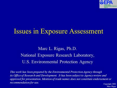 Copyright 2002 Marc Rigas Issues in Exposure Assessment Marc L. Rigas, Ph.D. National Exposure Research Laboratory, U.S. Environmental Protection Agency.