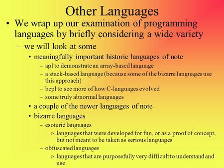 Other <strong>Languages</strong> We wrap up our examination of programming <strong>languages</strong> by briefly considering a wide variety we will look at some meaningfully important historic.