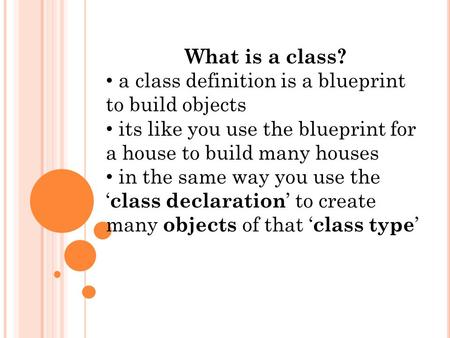 What is a class? a class definition is a blueprint to build objects its like you use the blueprint for a house to build many houses in the same way you.
