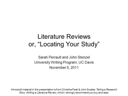 Almost all material in this presentation is from Christine Feak & John Swales, Telling a Research Story: Writing a Literature Review, which I strongly.