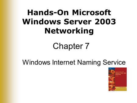 Hands-On Microsoft Windows Server 2003 Networking Chapter 7 Windows Internet Naming Service.