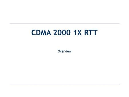 CDMA 2000 1X RTT Overview. Global 3G Evolution.