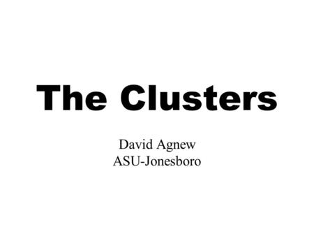 The Clusters David Agnew ASU-Jonesboro. Cluster Facts: Old and New Clusters are a means of organizing or categorizing all job or occupations. Developed.