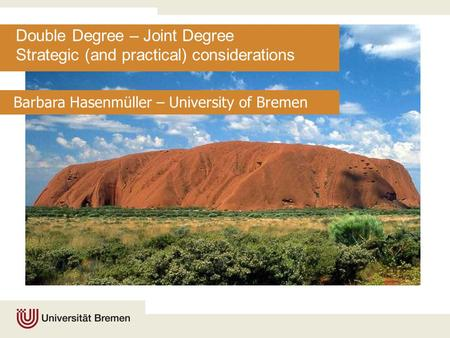 Double Degree – Joint Degree Strategic (and practical) considerations Barbara Hasenmüller – University of Bremen.
