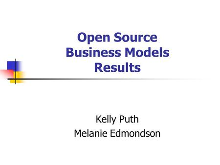 Open Source Business Models Results Kelly Puth Melanie Edmondson.