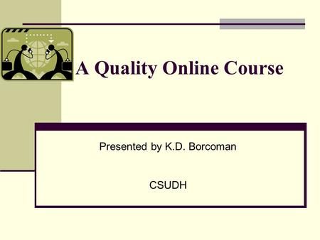 A Quality Online Course Presented by K.D. Borcoman CSUDH.