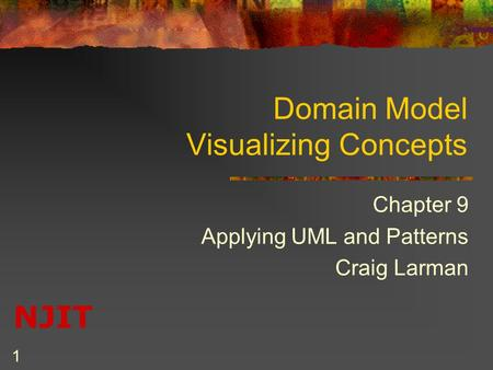 NJIT 1 Domain Model Visualizing Concepts Chapter 9 Applying UML and Patterns Craig Larman.