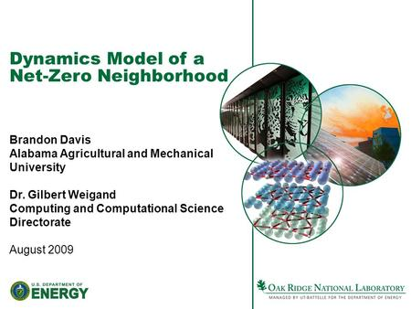Dynamics Model of a Net-Zero Neighborhood Brandon Davis Alabama Agricultural and Mechanical University Dr. Gilbert Weigand Computing and Computational.