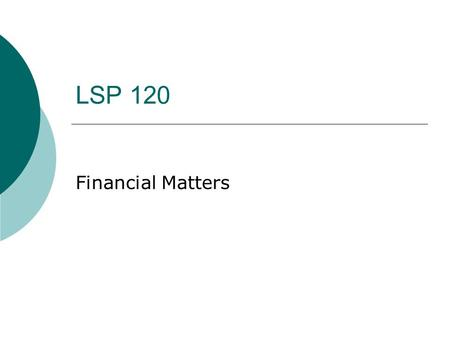 LSP 120 Financial Matters. Loans  When you take out a loan (borrow money), you agree to repay the loan over a given period and often at a fixed interest.