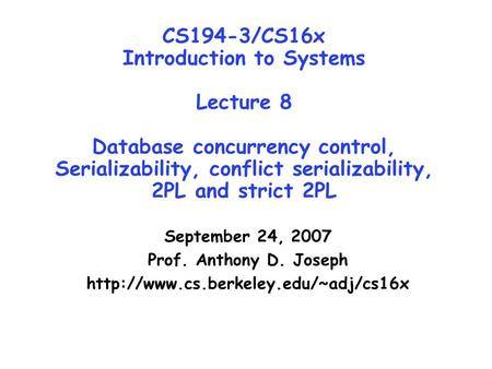 CS194-3/CS16x Introduction to Systems Lecture 8 Database concurrency control, Serializability, conflict serializability, 2PL and strict 2PL September.