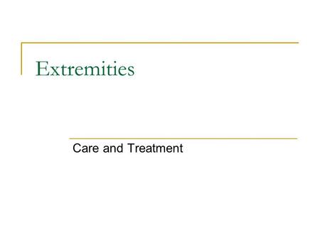 Extremities Care and Treatment. Extremities Assessment guidelines:  Look for signs and symptoms of fractures and dislocations  Remember D-O-T-S Deformity.
