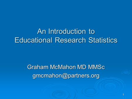 An Introduction to Educational Research Statistics Graham McMahon MD MMSc 1.
