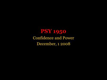 "PSY 1950 Confidence and Power December, 1 2008. Requisite Quote ""The picturing of data allows us to be sensitive not only to the multiple hypotheses that."