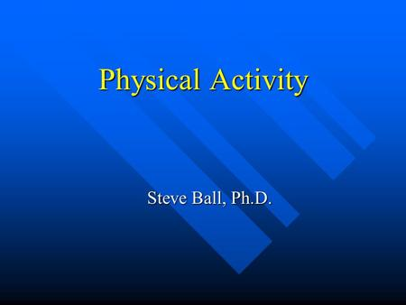 Physical Activity Steve Ball, Ph.D.. Health Risks Associated with Being Overweight Coronary heart disease Coronary heart disease Hypertension Hypertension.
