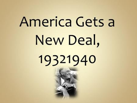 America Gets a New Deal, 19321940. Franklin Delano Roosevelt, The Election of 1932.