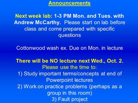 Announcements Next week lab: 1-3 PM Mon. and Tues. with Andrew McCarthy. Please start on lab before class and come prepared with specific questions Cottonwood.