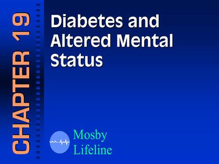Diabetes and Altered Mental Status CHAPTER 19. Causes of Altered Mental Status.