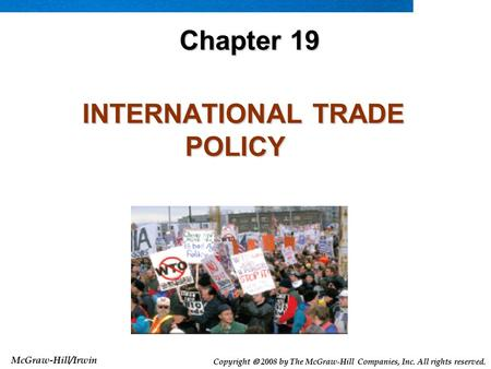 McGraw-Hill/Irwin Copyright  2008 by The McGraw-Hill Companies, Inc. All rights reserved. INTERNATIONAL TRADE POLICY INTERNATIONAL TRADE POLICY Chapter.