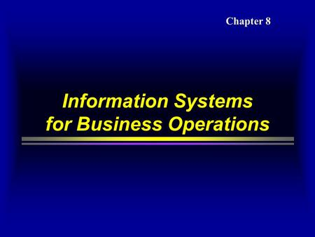 Information Systems for Business Operations Chapter 8.