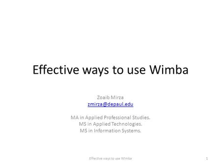 Effective ways to use Wimba Zoaib Mirza MA in Applied Professional Studies. MS in Applied Technologies. MS in Information Systems. Effective.