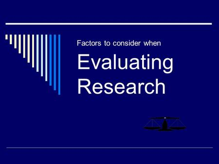 Factors to consider when Evaluating Research. Is the research hypothesis...  sufficiently specific?  clearly stated?