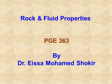 Rock & Fluid Properties Dr. Eissa Mohamed Shokir