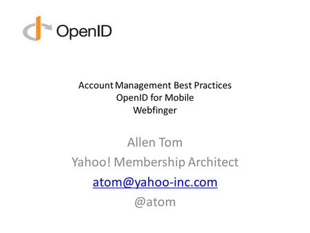 Account Management Best Practices OpenID for Mobile Webfinger Allen Tom Yahoo! Membership