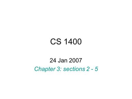 CS 1400 24 Jan 2007 Chapter 3: sections 2 - 5. Variable initialization Variables may be initialized when declared –Form; type name = initial_value; –Example: