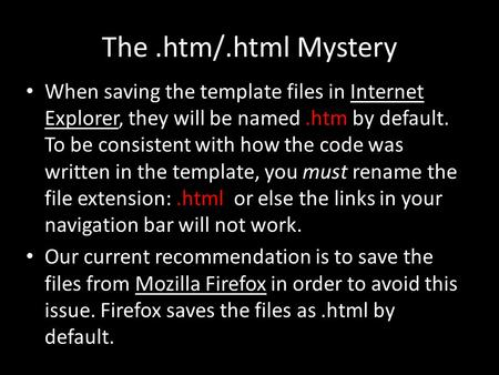 The.htm/.html Mystery When saving the template files in Internet Explorer, they will be named.htm by default. To be consistent with how the code was written.