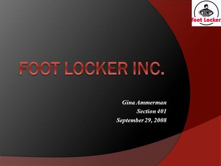 Gina Ammerman Section 401 September 29, 2008 Company Description  Main Headquarters: New York, New York  Leading retailer of athletic shoes and apparel.