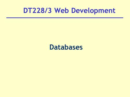 DT228/3 Web Development Databases. Database Almost all web application on the net access a database e.g. shopping sites, message boards, search engines.