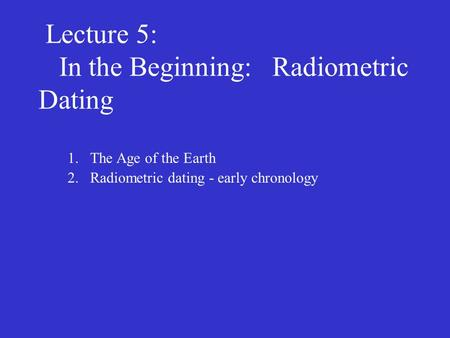 How old is the earth according to radiometric dating