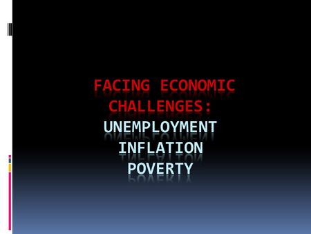 Facing Economic Challenges: UNEMPLOYMENT Some level of unemployment is expected, even when an economy is healthy.  labor force= people over 16 who are.