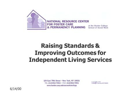 Raising Standards & Improving Outcomes for Independent Living Services 6/14/00.