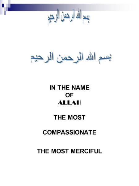 IN THE NAME OF ALLAH THE MOST COMPASSIONATE THE MOST MERCIFUL.