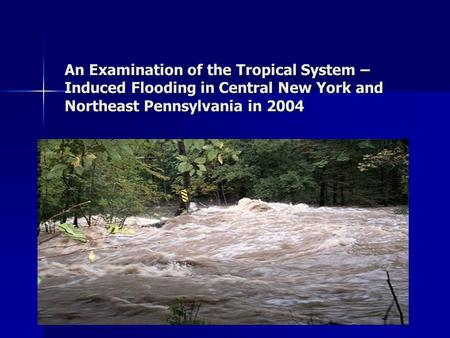 An Examination of the Tropical System – Induced Flooding in Central New York and Northeast Pennsylvania in 2004.
