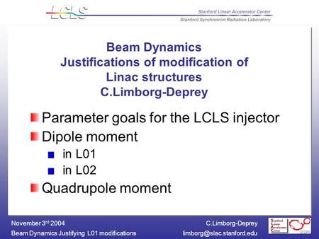C.Limborg-Deprey Beam Dynamics Justifying L01 November 3 rd 2004 Beam Dynamics Justifications of modification of.