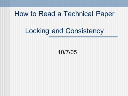 How to Read a Technical Paper Locking and Consistency 10/7/05.