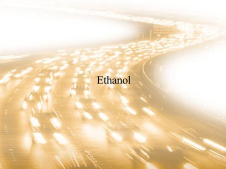 Ethanol. Conversion of sugars to ETOH The manufacture of alcoholic beverages originated over 5000 years ago –Water was generally impure and thus fermented.