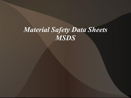 Material Safety Data Sheets MSDS. What are they used for? A Material Safety Data Sheet (MSDS) is designed to provide both workers and emergency personnel.