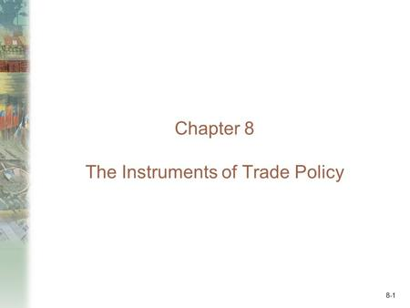 Chapter 8 The Instruments of Trade Policy